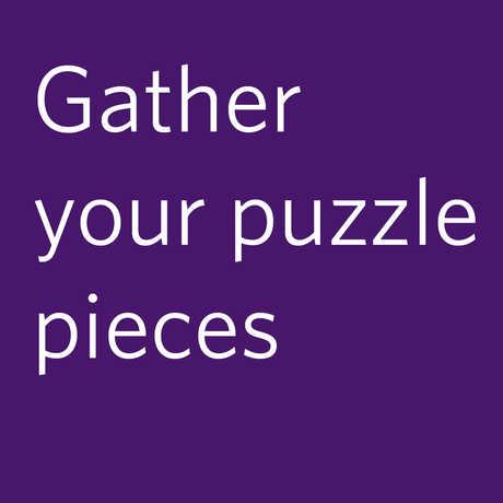 Gather your puzzle pieces